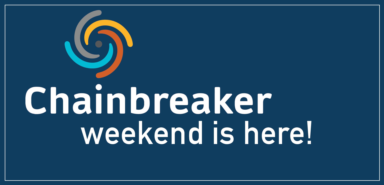 Chainbreaker weekend is here!