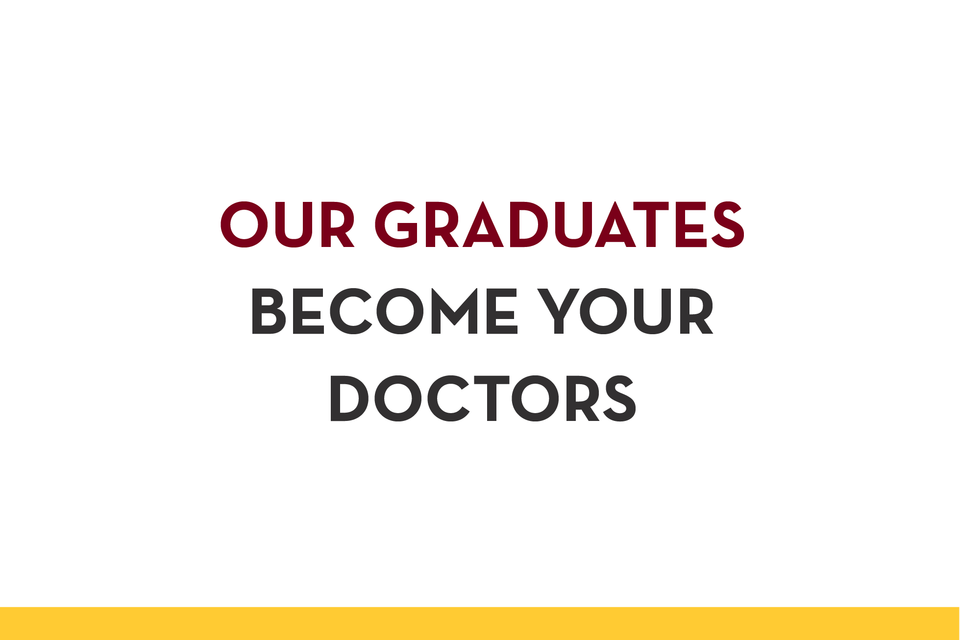 Our graduates become your doctors